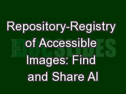 Repository-Registry of Accessible Images: Find and Share Al PowerPoint PPT Presentation