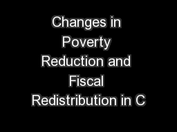 Changes in Poverty Reduction and Fiscal Redistribution in C