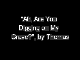 """Ah, Are You Digging on My Grave?"", by Thomas"