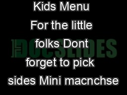 Kids Menu For the little folks Dont forget to pick  sides Mini macnchse