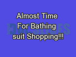 Almost Time For Bathing suit Shopping!!!
