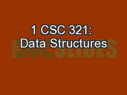 1 CSC 321: Data Structures