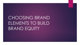 CHOOSING BRAND ELEMENTS TO BUILD BRAND EQUITY PowerPoint PPT Presentation