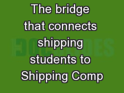 The bridge that connects shipping students to Shipping Comp