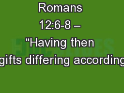 """Romans 12:6-8 – """"Having then gifts differing according"""