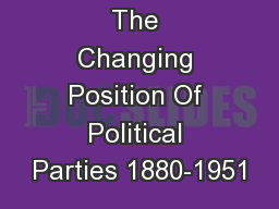 The Changing Position Of Political Parties 1880-1951
