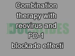 Combination therapy with reovirus and PD-1 blockade effecti