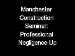 Manchester Construction Seminar: Professional Negligence Up PowerPoint PPT Presentation