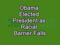 Obama Elected President as Racial Barrier Falls