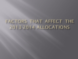 Factors that affect the 2013-2014 allocations PowerPoint PPT Presentation