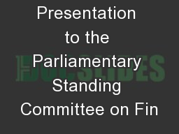 Presentation to the Parliamentary Standing Committee on Fin