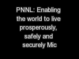 PNNL: Enabling the world to live prosperously, safely and securely Mic