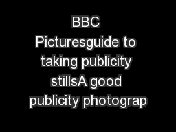 BBC Picturesguide to taking publicity stillsA good publicity photograp