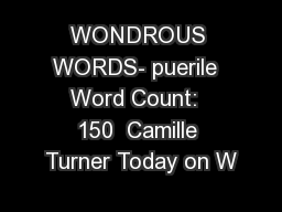 WONDROUS WORDS- puerile   Word Count:   150  Camille Turner Today on W