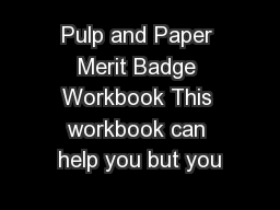 Pulp and Paper Merit Badge Workbook This workbook can help you but you