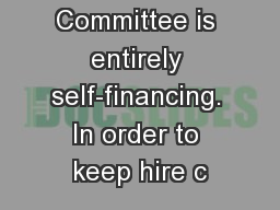 The Punt Committee is entirely self-financing. In order to keep hire c