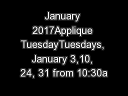 January 2017Applique TuesdayTuesdays, January 3,10, 24, 31 from 10:30a