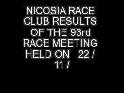 NICOSIA RACE CLUB RESULTS OF THE 93rd RACE MEETING HELD ON   22 / 11 /