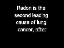 Radon is the second leading cause of lung cancer, after