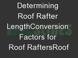 Determining Roof Rafter LengthConversion Factors for Roof RaftersRoof