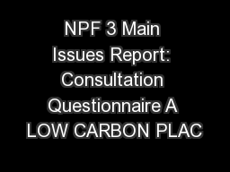 NPF 3 Main Issues Report: Consultation Questionnaire A LOW CARBON PLAC