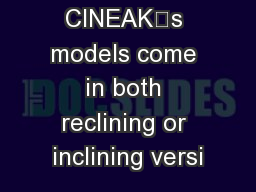 Some of CINEAK's models come in both reclining or inclining versi PowerPoint PPT Presentation