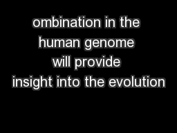 ombination in the human genome will provide insight into the evolution