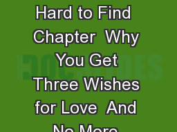 CONTENTS PART ONE  The Nature of Love Chapter  Why Happily Ever After is So Hard to Find  Chapter  Why You Get Three Wishes for Love  And No More PART TWO  Wishing for the Wrong Partner Chapter  Why W