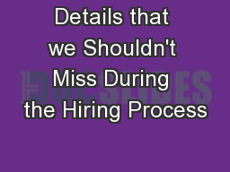 Details that we Shouldn't Miss During the Hiring Process PowerPoint PPT Presentation