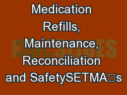 Medication Refills, Maintenance, Reconciliation and SafetySETMA's