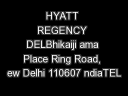 HYATT REGENCY DELBhikaiji ama Place Ring Road, ew Delhi 110607 ndiaTEL