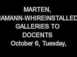 MARTEN, HAMANN-WHIREINSTALLED GALLERIES TO DOCENTS October 6, Tuesday,