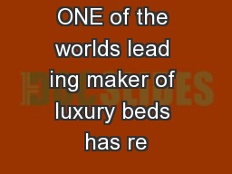 ONE of the worlds lead ing maker of luxury beds has re