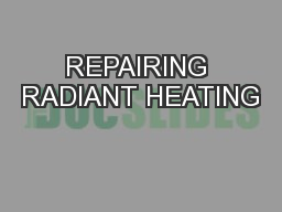 REPAIRING RADIANT HEATING