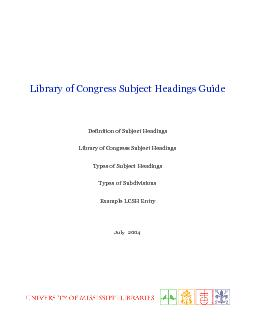 Library of Congress Subject Headings Guide Definition of Subject Headings Library of Congress Subject Headings Types of Subject Headings Types of Subdivisions Example LCSH Entry July  Definition of Su