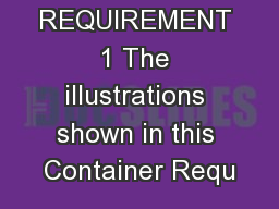 CONTAINER REQUIREMENT 1 The illustrations shown in this Container Requ