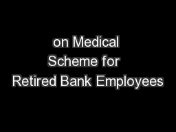 on Medical Scheme for  Retired Bank Employees