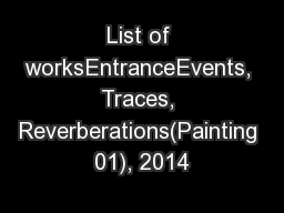 List of worksEntranceEvents, Traces, Reverberations(Painting 01), 2014