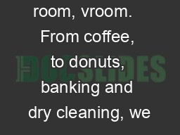 room, vroom.   From coffee, to donuts, banking and dry cleaning, we