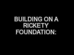 BUILDING ON A RICKETY FOUNDATION:  PDF document - DocSlides