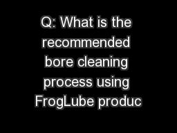 Q: What is the recommended bore cleaning process using FrogLube produc