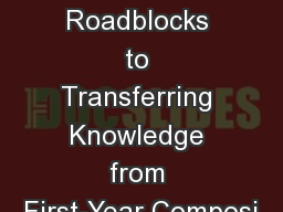 Perceived Roadblocks to Transferring Knowledge from First-Year Composi