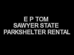 E P TOM SAWYER STATE PARKSHELTER RENTAL