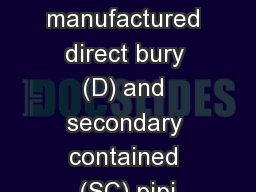 APT has manufactured direct bury (D) and secondary contained (SC) pipi
