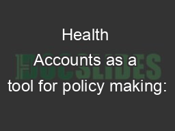 Health Accounts as a tool for policy making: