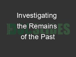 Investigating the Remains of the Past