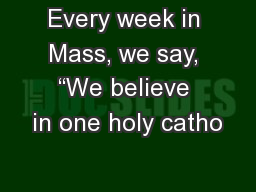 "Every week in Mass, we say, ""We believe in one holy catho"