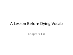 a lesson before dying 1 5 chapters Free a lesson before dying papers gaines lesson before dying] 1878 words (54 pages) strong essays lesson 1: the collection of.