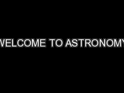 WELCOME TO ASTRONOMY