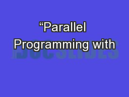 """Parallel Programming with"